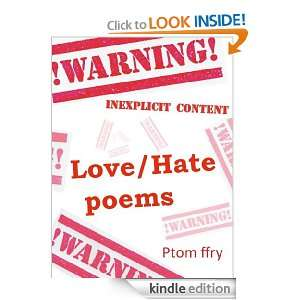 Love/Hate poems (Inexplicit content) Ptom ffry  Kindle
