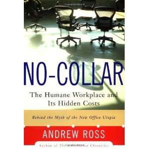 Humane Workplace and Its Hidden Costs [Hardcover] Andrew Ross Books