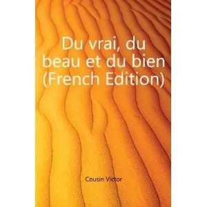 Du vrai, du beau et du bien (French Edition) Cousin Victor Books