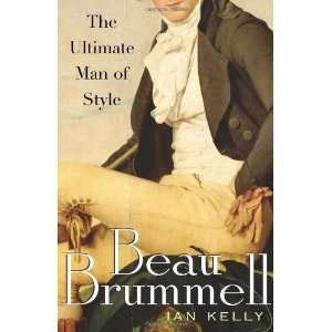 Beau Brummell The Ultimate Man of Style [Hardcover] Ian Kelly Books