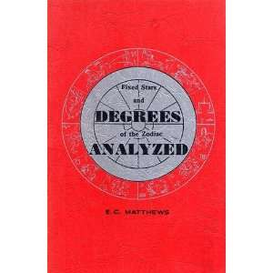 FIXED STARS AND DEGREES OF THE ZODIAC ANALYZED: E. C. Mattews: Books