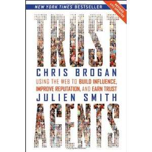 By Chris Brogan, Julien Smith Trust Agents Using the Web