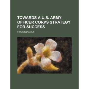 Towards a U.S. Army officer corps strategy for success
