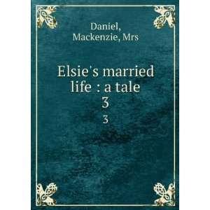 Elsies married life  a tale. 3 Mackenzie, Mrs Daniel Books