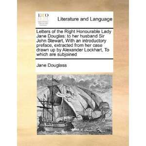 Letters of the Right Honourable Lady Jane Douglas to her