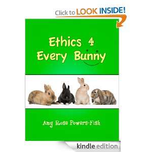 Ethics 4 Every Bunny: Amy Rose Fish, Alexis Fish:  Kindle