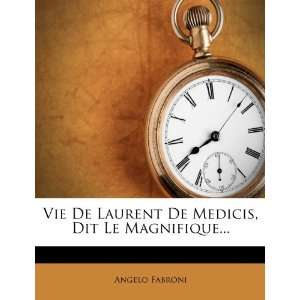 Vie De Laurent De Medicis, Dit Le Magnifique (French