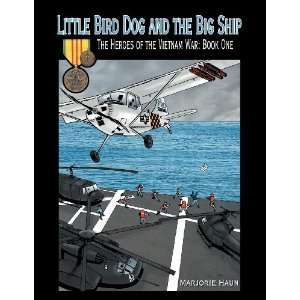 Little Bird Dog and the Big Ship The Heroes of the Vietnam