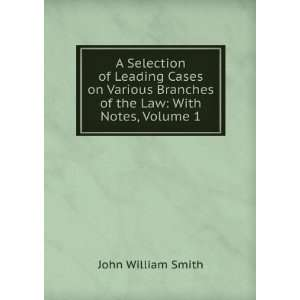 Branches of the Law: With Notes, Volume 1: John William Smith: Books