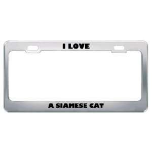I Love A Siamese Cat Animals Pets Metal License Plate