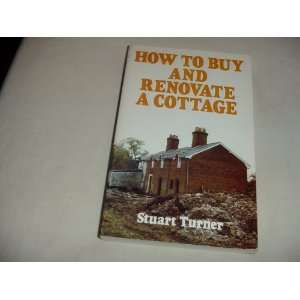 to Buy and Renovate a Cottage (9781850912842) Stuart Turner Books