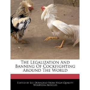 The Legalization And Banning Of Cockfighting Around The