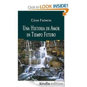 Una Historia de Amor en Tiempo Futuro (Spanish Edition): César