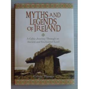 Myths and Legends of Ireland A Celtic Journey Through an Ancient and