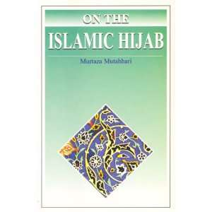 On the Islamic HIJAB (9789647126618): Murtaza Mutahhari: Books