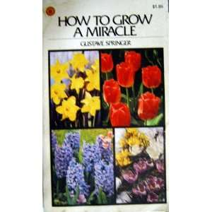 How to Grow a Miracle: Gustave Springer: Books