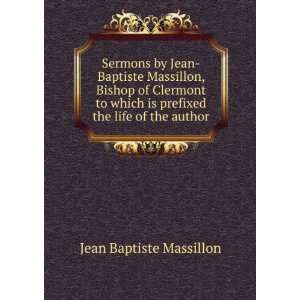 Sermons by Jean Baptiste Massillon, Bishop of Clermont to