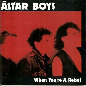 When Youre A Rebel: Altar Boys: Music