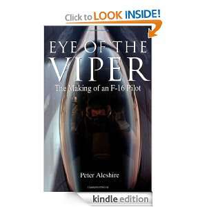 Eye of the Viper The Making of an F 16 Pilot Peter Aleshire