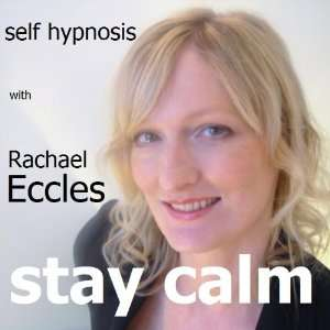Self Hypnosis Stay Calm Hypnotherapy CD: Rachael Eccles