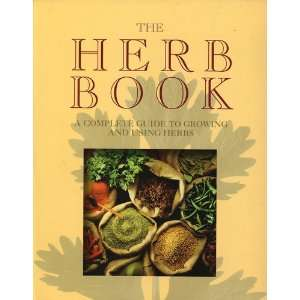 The Herb Book: A Complete Guide to Growing and Using Herbs: Books