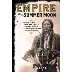 By S. C. Gwynne Empire of the Summer Moon Quanah Parker