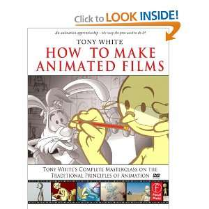 How to Make Animated Films Tony Whites Complete Masterclass on the
