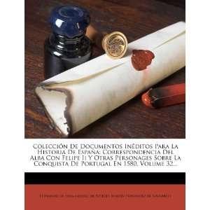 Para La Historia De España: Correspondencia Del Alba Con Felipe