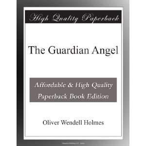 The Guardian Angel: Oliver Wendell Holmes: Books