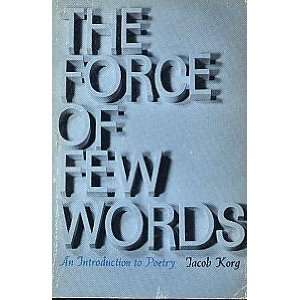 The force of few words;: An introduction to poetry: Jacob Korg: Books