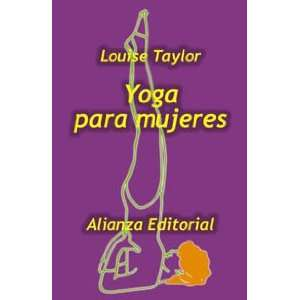 Yoga Para Mujeres/ the Womans Book of Yoga (Spanish