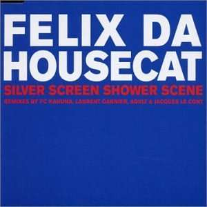 Silver Screen Shower Scene: Felix Da Housecat: Music