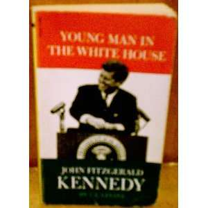 YOUNG MAN IN THE WHITE HOUSE   John Fitzgerald Kennedy I