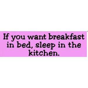 IF YOU WANT BREAKFAST IN BED, SLEEP IN THE KITCHEN (pink) decal bumper