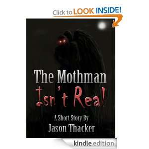 The Mothman Isnt Real: Jason Thacker:  Kindle Store