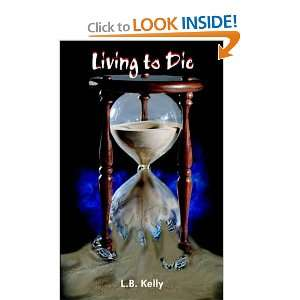 Living to Die (9781418497903) L. B. Kelly Books